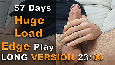 57 Days Load + Edge Play = Massive Cum LONG VERSION